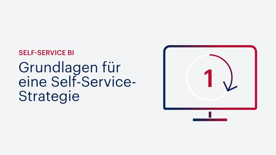 Self-Service BI: Grundlagen einer Self-Service-Strategie