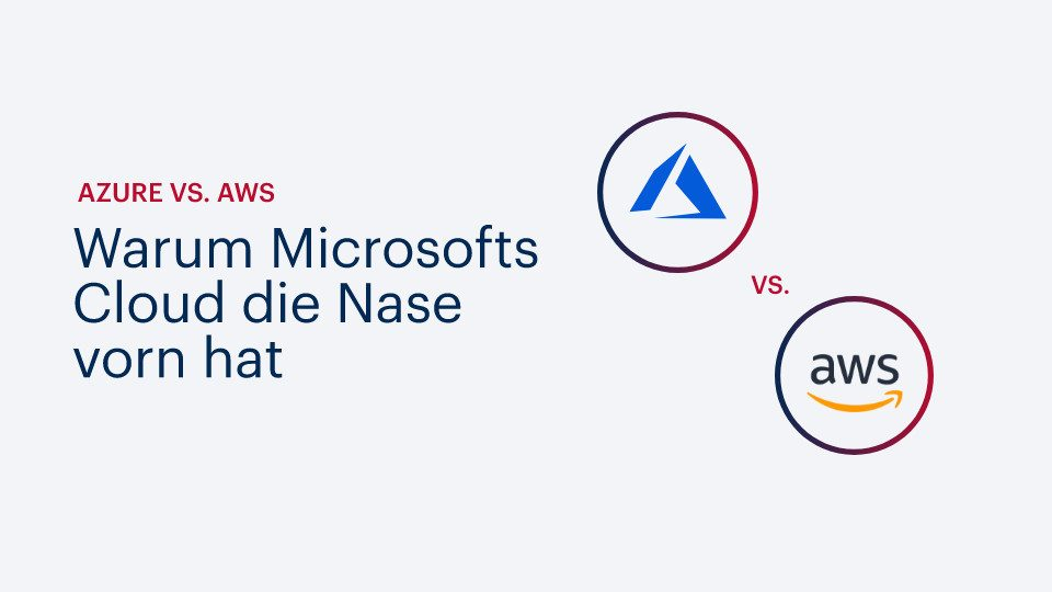 Azure vs. AWS – warum Microsofts Cloud die Nase vorn hat