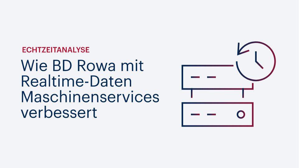 Echtzeitanalyse: Wie BD Rowa mit Realtime-Daten Maschinenservices verbessert