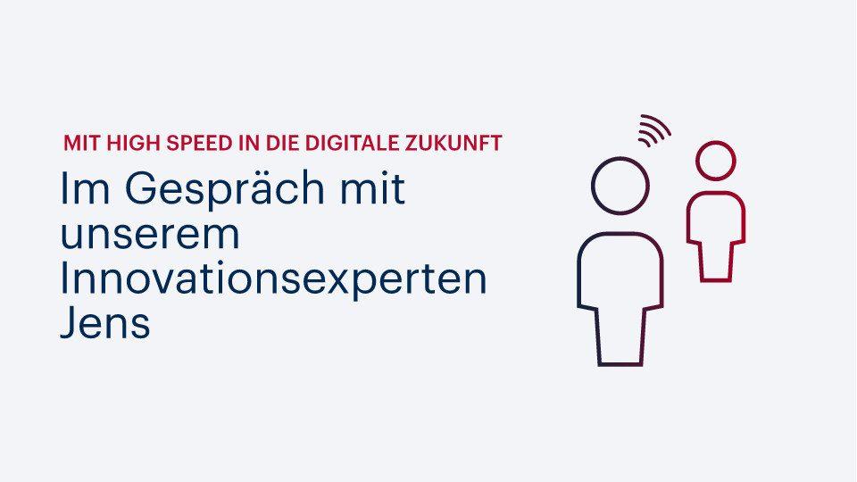 Mit High Speed in die digitale Zukunft: Im Gespräch mit unserem Innovationsexperten Jens
