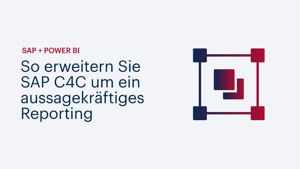 SAP + Power BI – So erweitern Sie SAP C4C um ein aussagekräftiges Reporting
