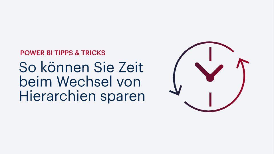 Power BI Tipps & Tricks: So können Sie Zeit beim Wechsel von Hierarchien sparen