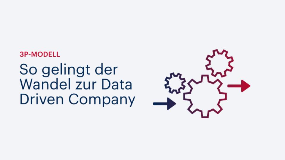 3P-Modell: So gelingt der Wandel zur Data Driven Company