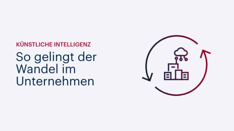 Künstliche Intelligenz im Unternehmen: So gelingt der Wandel!