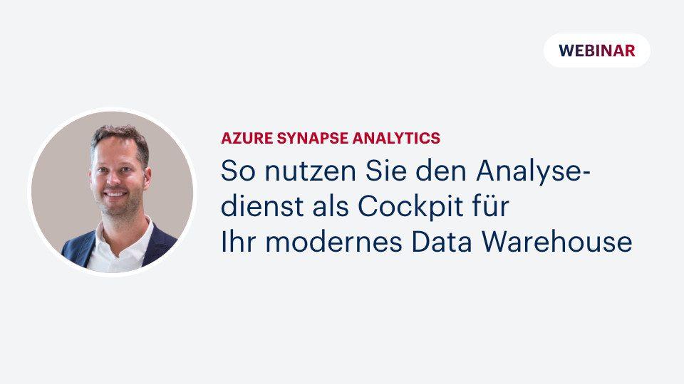Azure Synapse Analytics: So nutzen Sie den Analysedienst als Cockpit für Ihr modernes Data Warehouse