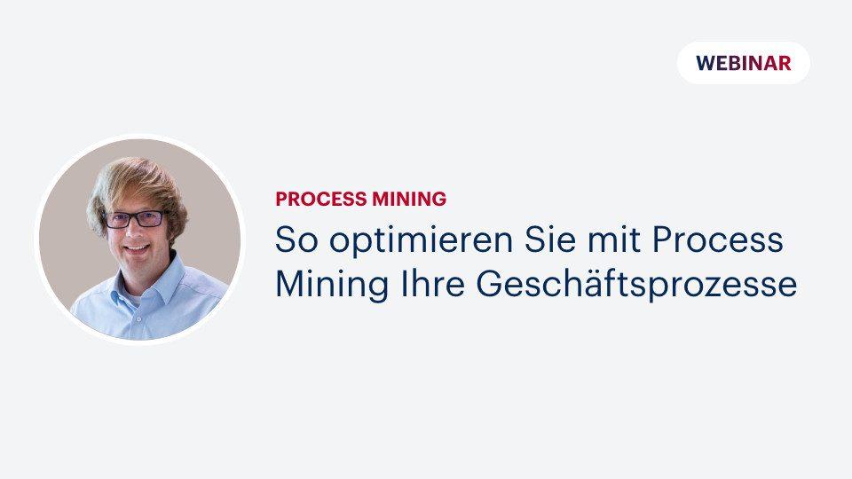So optimieren Sie mit Process Mining Ihre Geschäftsprozesse