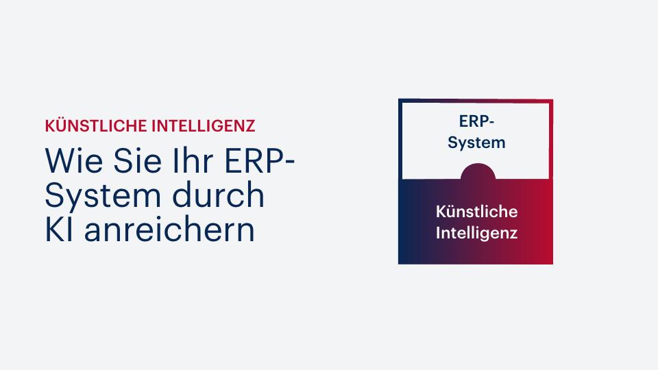Wie Sie Ihr ERP-System durch Künstliche Intelligenz anreichern